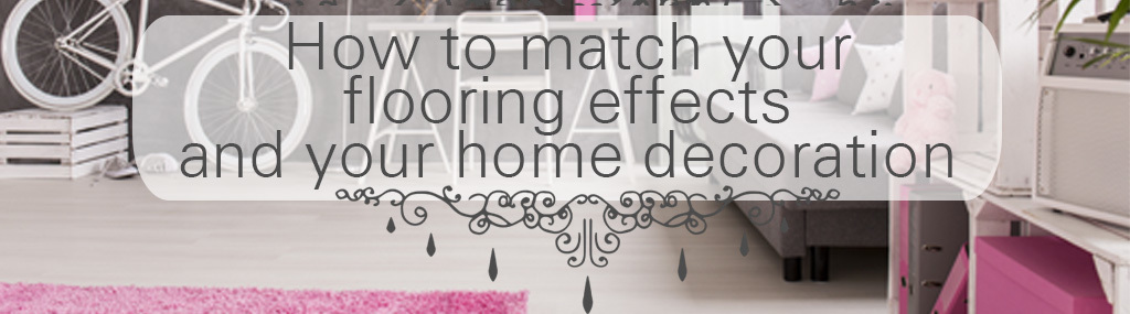 How to match the floowirng with effects you just got with the home decoration you are planning to get